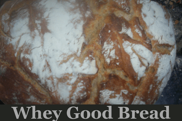 Whey Good Bread Recipe.